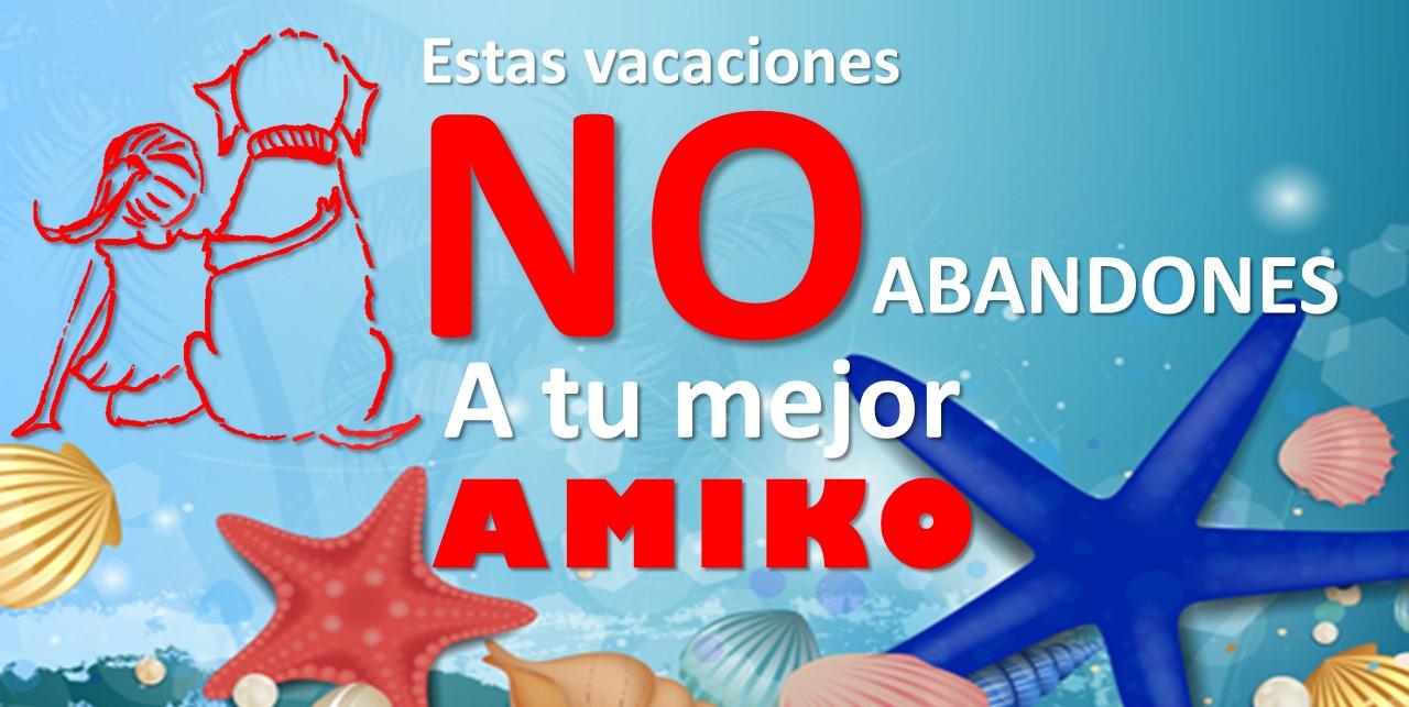 Estas Vacaciones no abandones a tu mejor AMIKO